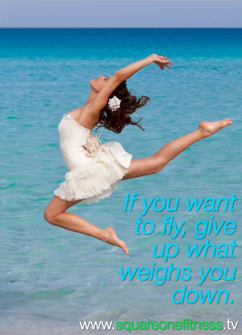 How's your day going?  Wherever you are now, whatever you are doing, get up and have a dance. Why not?  If you want to fly give up what weighs you down.  Love this picture… www.squareonefitness.tv