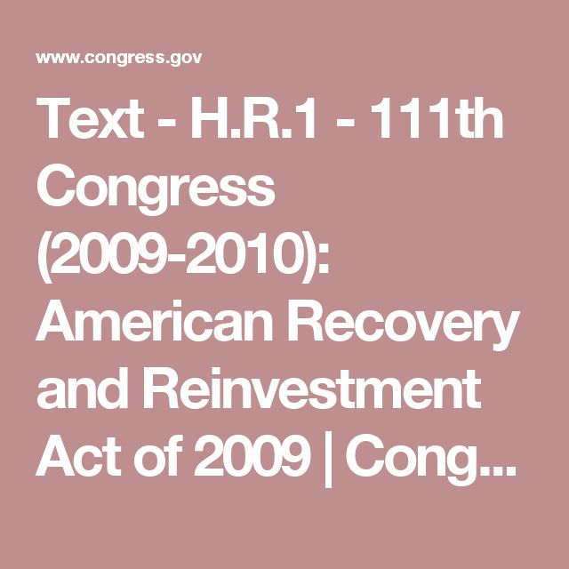 Text - H.R.1 - 111th Congress (2009-2010): American Recovery and Reinvestment Act of 2009   Congress.gov   Library of Congress