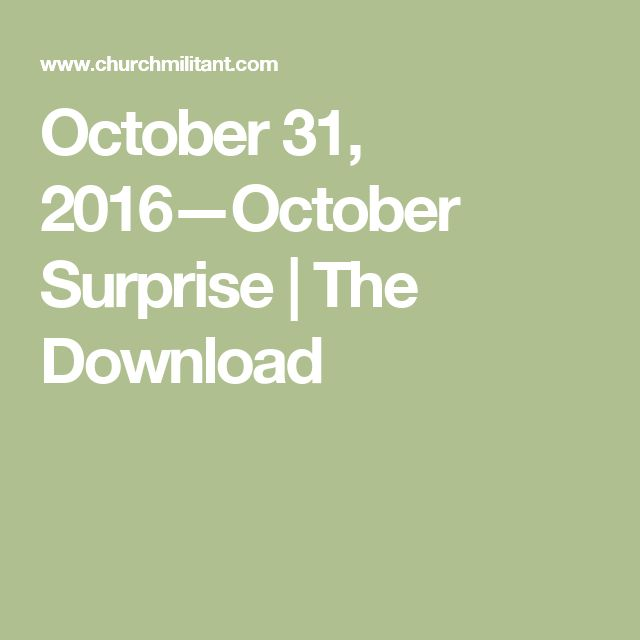 October 31, 2016—October Surprise | The Download
