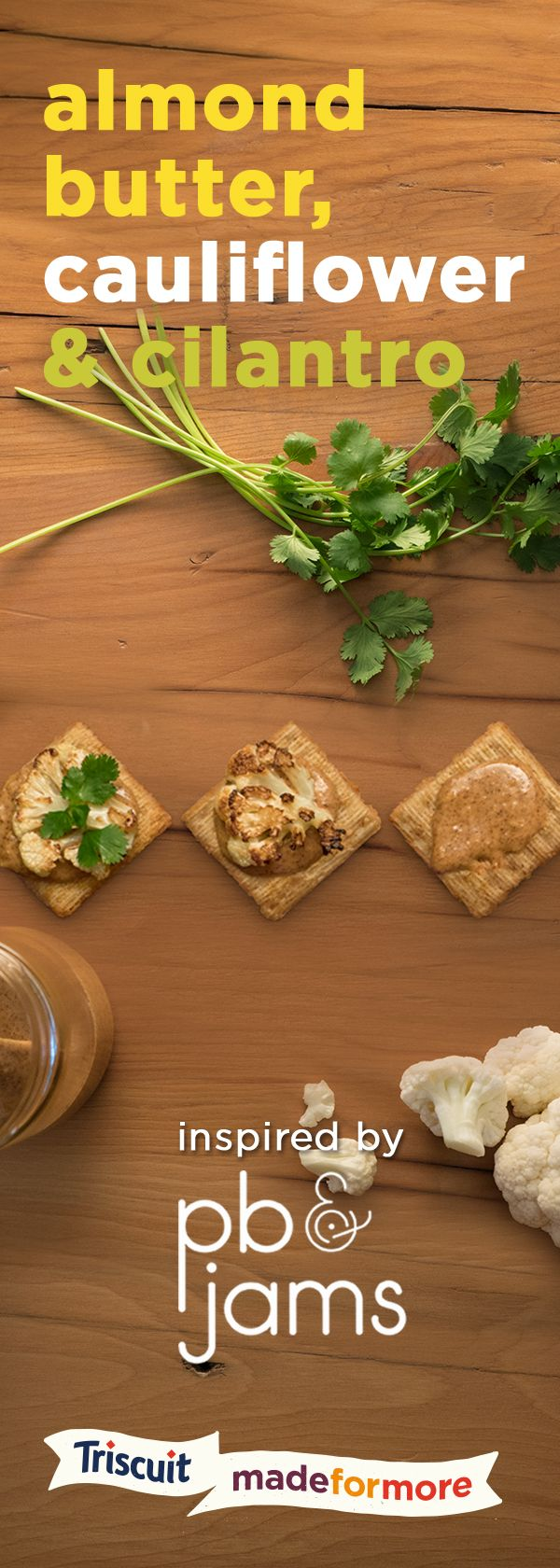 PB&Jams has once again inspired another delicious snack for us, and this unexpected combination is sure to surprise & delight! Spread almond butter on top of a TRISCUIT cracker, then top with roasted cauliflower & cilantro for a memorable fusion of flavors!