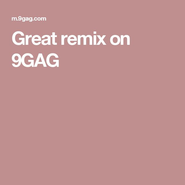 Great remix on 9GAG