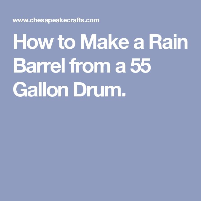 How to Make a Rain Barrel from a 55 Gallon Drum.