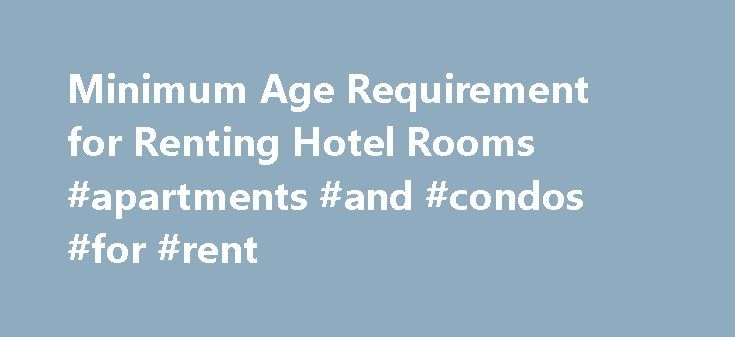 Minimum Age Requirement for Renting Hotel Rooms #apartments #and #condos #for #rent http://renta.remmont.com/minimum-age-requirement-for-renting-hotel-rooms-apartments-and-condos-for-rent/  #rent a room # Minimum Age Requirement for Renting Hotel Rooms Young adults may have problems checking into a hotel. (Photo: Jupiterimages/Pixland/Getty Images ) Related Articles Young adults, particularly those 18 to 21 years old, sometimes run into difficulty with travel in the United States. Booking a…