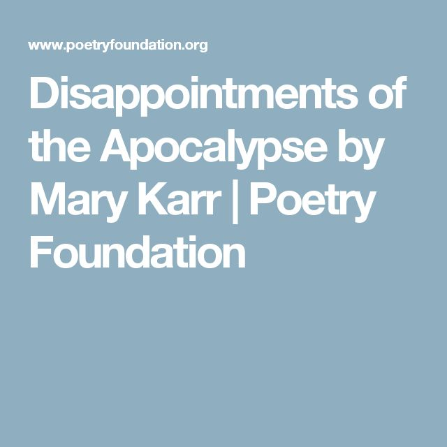 Disappointments of the Apocalypse by Mary Karr | Poetry Foundation