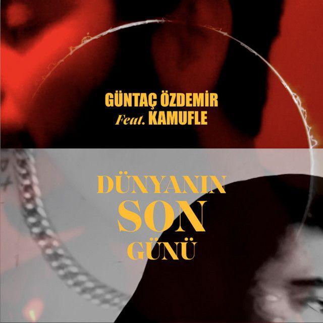 Guntac Ozdemir Dunyanin Son Gunu Feat Kamufle Sarki Sozleri 2021 Sarkilar Sarki Sozleri Film