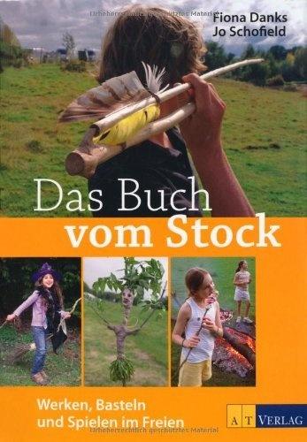 Das Buch vom Stock: Werken, Basteln und Spielen im Freien von Fiona Danks, http://www.amazon.de/dp/3038006629/ref=cm_sw_r_pi_dp_l4ngrb0FDMCG0