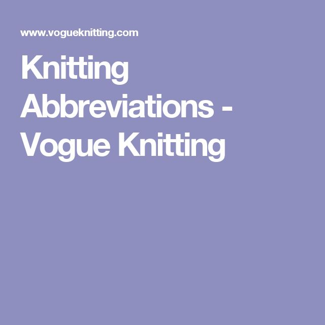 Vogue Knitting Pattern Abbreviations : 17 Best ideas about Vogue Knitting on Pinterest Cable ...