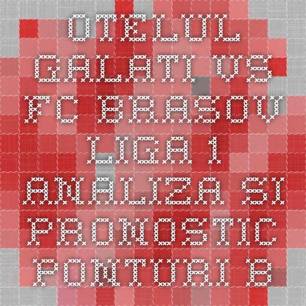 Otelul Galati vs FC Brasov - Liga 1 - analiza si pronostic - Ponturi Bune