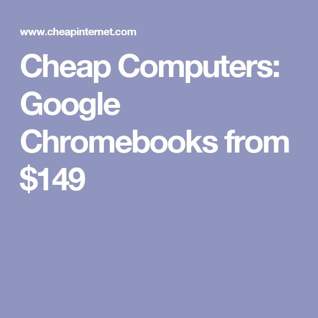 Cheap Computers: Google Chromebooks from $149