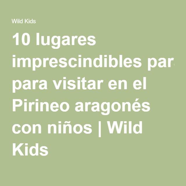 10 lugares imprescindibles para visitar en el Pirineo aragonés con niños | Wild Kids