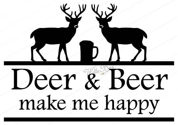 Deer And Beer Make Me Happy  Outdoors Man  Deer Hunting
