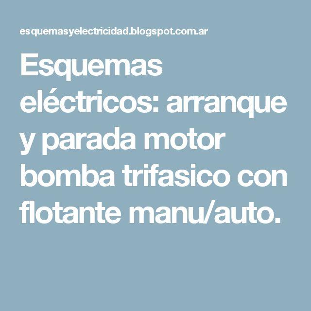 Esquemas eléctricos: arranque y parada motor bomba trifasico con flotante manu/auto.
