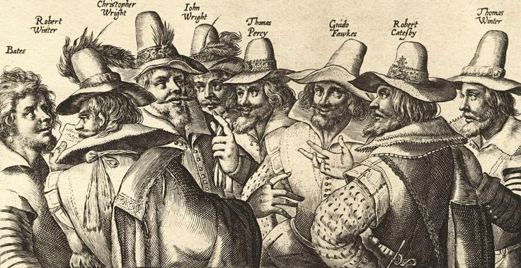 The Gunpowder Plot of 1605, was a failed assassination attempt against King James I of England and VI of Scotland by a group of provincial English Catholics led by Robert Catesby. His  fellow plotters were John Wright, Thomas Wintour, Thomas Percy, Guy Fawkes, Robert Keyes, Thomas Bates, Robert Wintour, Christopher Wright, John Grant, Ambrose Rookwood, Sir Everard Digby and Francis Tresham.  Fawkes was given charge of the explosives.