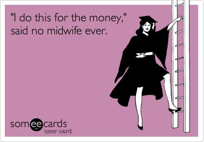 'I do this for the money,' said no midwife ever.
