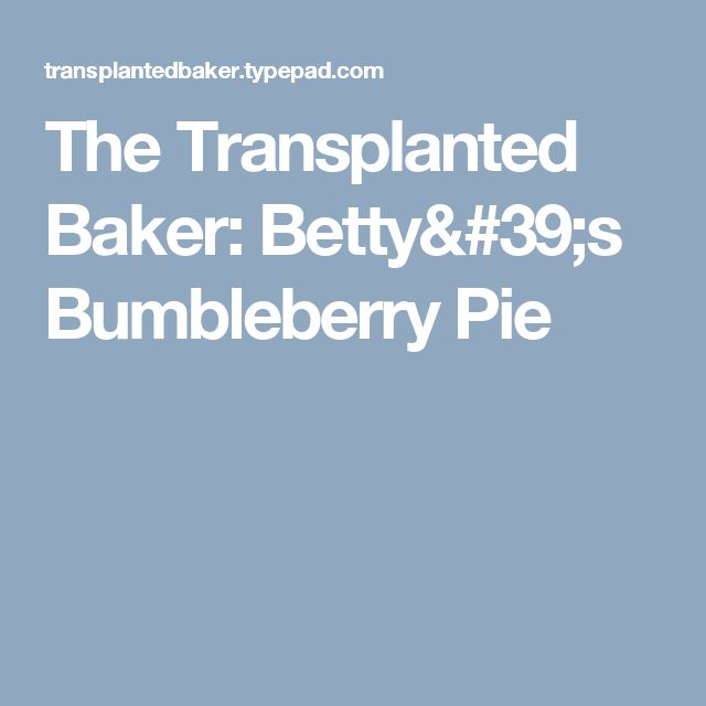 The Transplanted Baker: Betty's Bumbleberry Pie
