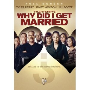 Tyler Perry's Why Did I Get Married?(2007) Great movie for married couples and any serious relationship. Shows exactly how we can all be selfish and forget our loving partner. It also shows that it takes hard work, but with love it's never too late. And for this girl...the good definitely outweighs the bad with the girl I'm in love with!