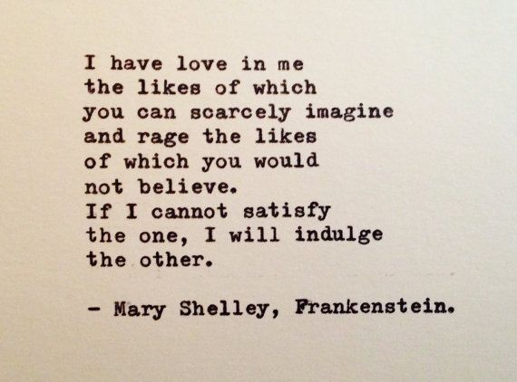 A quote from Mary Shelley's Frankenstein.