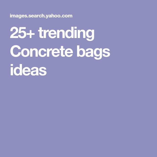 25+ trending Concrete bags ideas