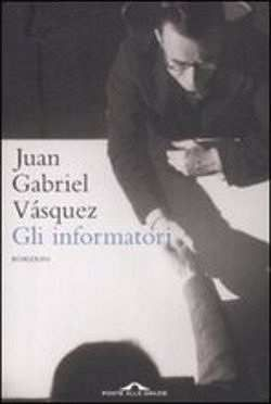 Prezzi e Sconti: Gli #informatori juan gabriel vasquez  ad Euro 15.81 in #Ponte alle grazie #Media libri letterature