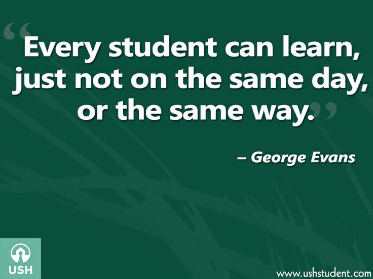 "Every student can learn, just not on the same day, or the same way."" – George Evans"