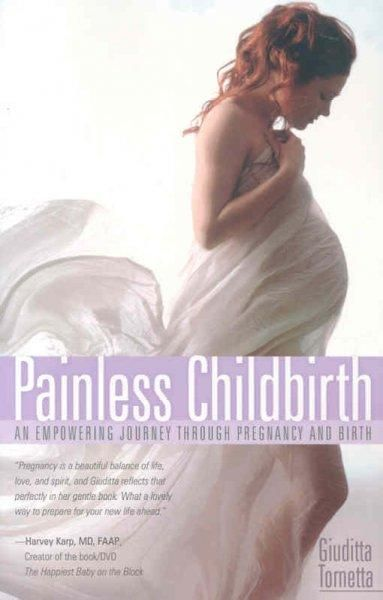 Painless Childbirth: An Empowering Journey Through Pregnancy and Birth is a nine-step guide designed to help mothers better understand themselves and the baby that is forming inside their belly. Painl
