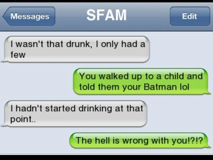 You were so drunk that...