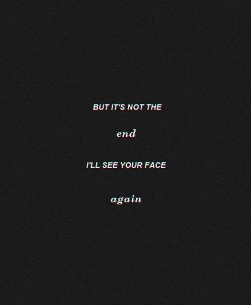 Mas esse não é o fim, eu verei seu rosto novamente.