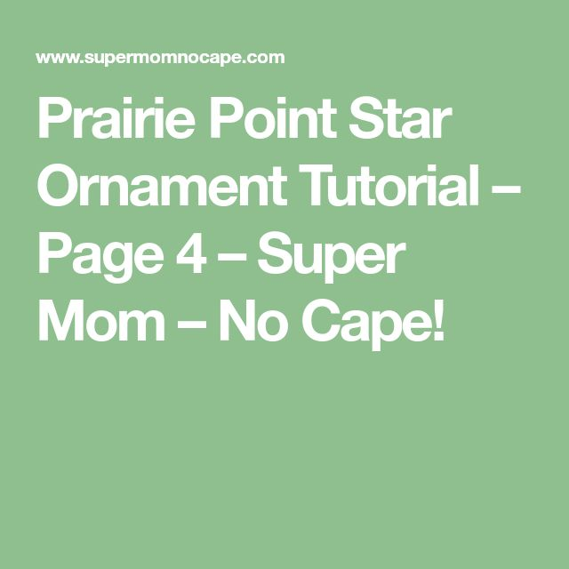 Prairie Point Star Ornament Tutorial – Page 4 – Super Mom – No Cape!