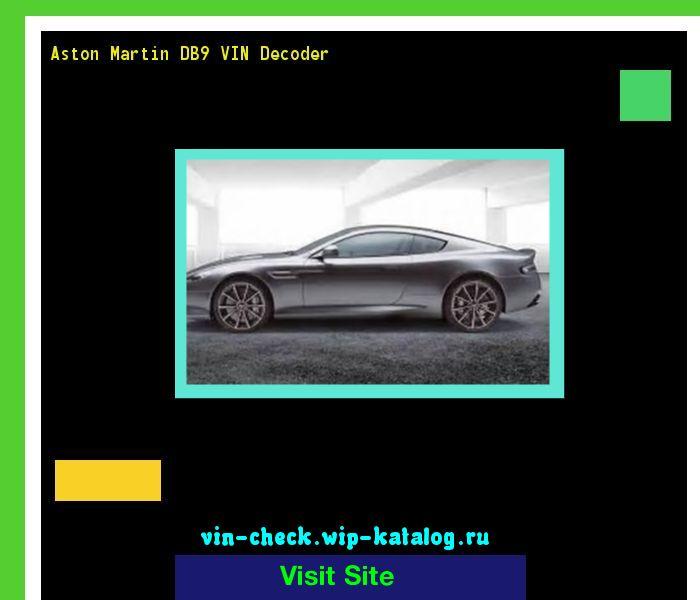 Aston Martin DB9 VIN Decoder - Lookup Aston Martin DB9 VIN number. 192443 - Aston Martin. Search Aston Martin DB9 history, price and car loans.