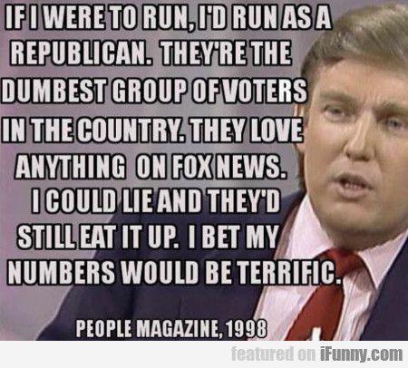 If I Were To Run I D Run As A Republican #Funny-Pics http://www.flaproductions.net/funny-pics/if-i-were-to-run-i-d-run-as-a-republican/29895/?utm_source=PN&utm_medium=http%3A%2F%2Fwww.pinterest.com%2Falliefernandez3%2Fgreat%2F&utm_campaign=FlaProductions