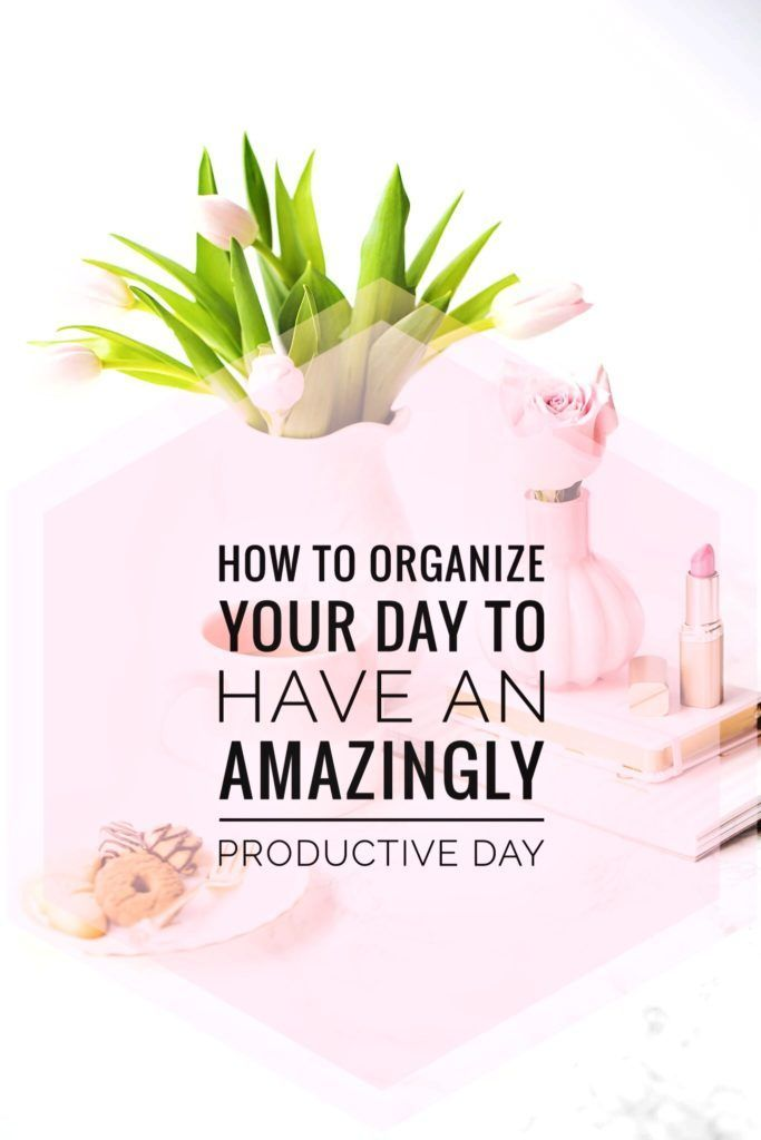Inspiration & Motivation To Organize Your Day & Be Productive