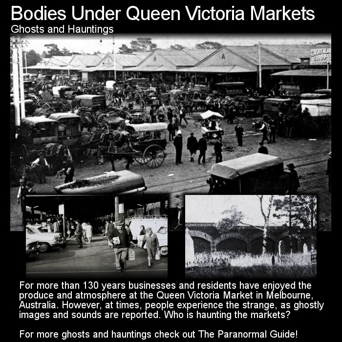 Bodies Under Queen Victoria Markets. It is little wonder that so many strange things go on here... Head to this link for the full article: http://www.theparanormalguide.com/1/post/2013/02/the-bodies-under-the-queen-victoria-markets.html