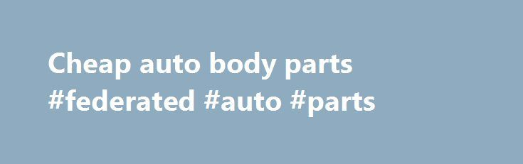 Cheap auto body parts #federated #auto #parts http://autos.nef2.com/cheap-auto-body-parts-federated-auto-parts/  #cheap auto body parts # 90-Days Warranty guarantees all products to be free from faults in workmanship and material for as long as the retail buyer owns the vehicle. This warranty does not insure failure due to misuse, abuse, unauthorized repairs, modifications or alteration, improper installation or maintenance, freight charges, cost of removal or replacement, losses due to…
