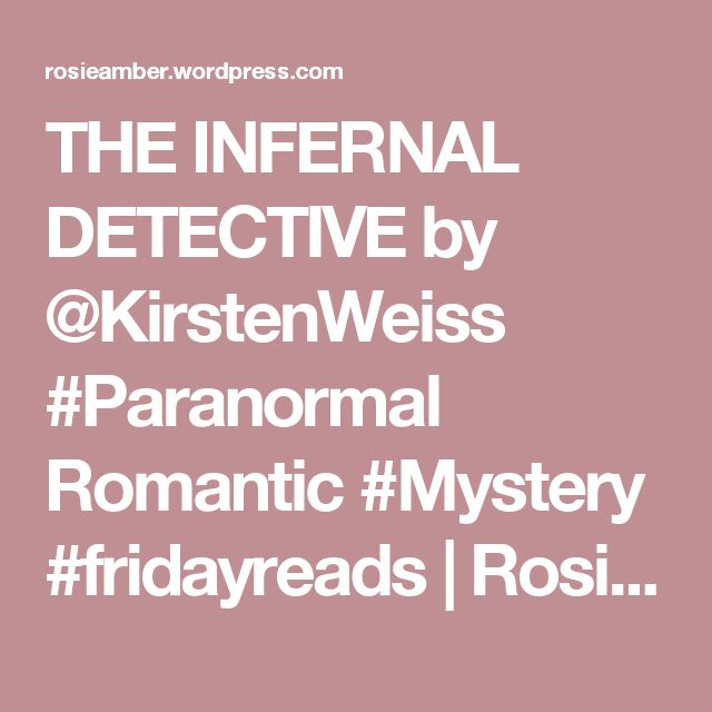 THE INFERNAL DETECTIVE by @KirstenWeiss #Paranormal Romantic #Mystery #fridayreads | Rosie Amber