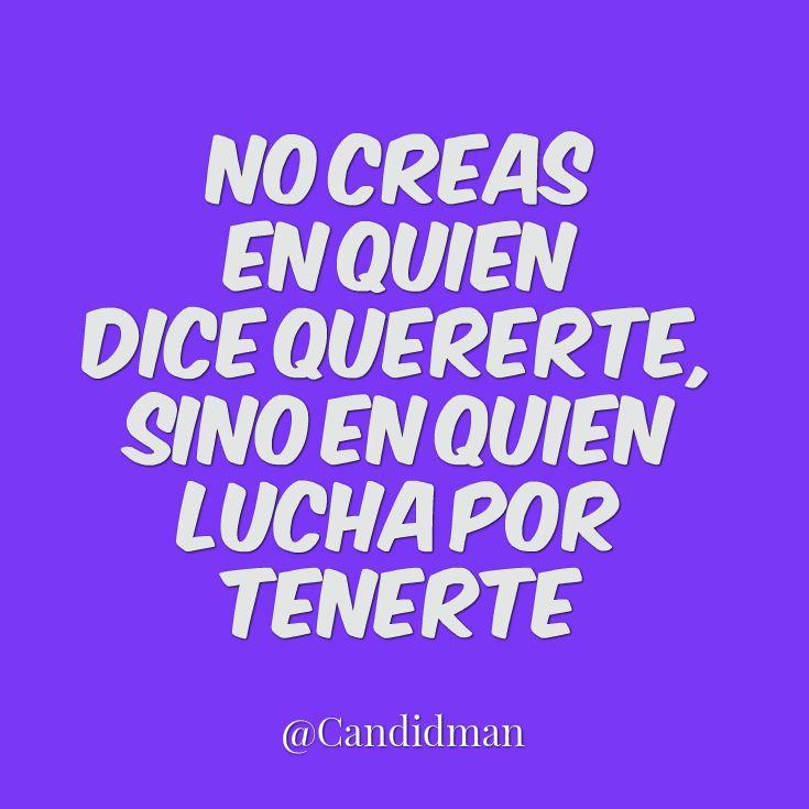 """""""No creas en quien dice quererte, sino en quien lucha por tenerte"""". #Candidman #Frases #Amor"""