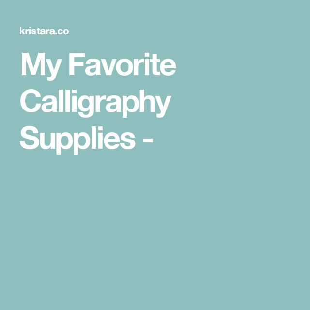 My Favorite Calligraphy Supplies -