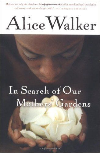 alice walker in search of our mothers gardens essay The essay collection in search of our mothers' gardens: womanist prose gathers nonfiction that alice walker, a novelist, short-story writer, and poet, wrote between 1966 and 1982 it includes book reviews published in scholarly journals and popular magazines, transcripts of addresses to groups and.