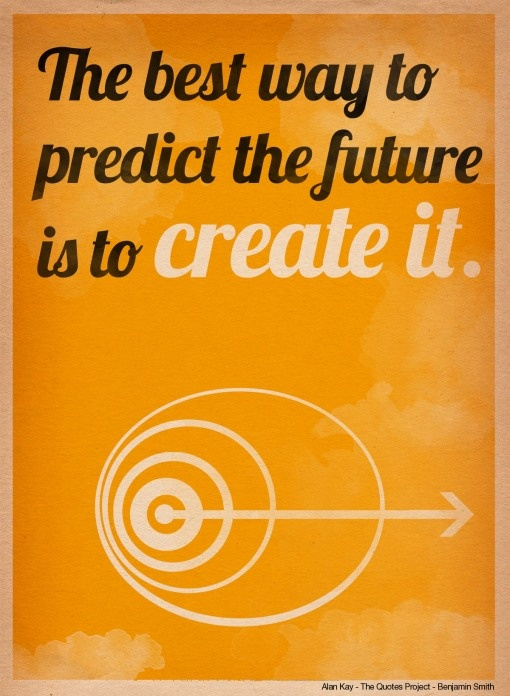 Predicting the future: Thoughts, Art Quotes, Projects, Future, Posters Quotes, Favorite Quotes, Create, Inspiration Quotes, Dreams Coming True