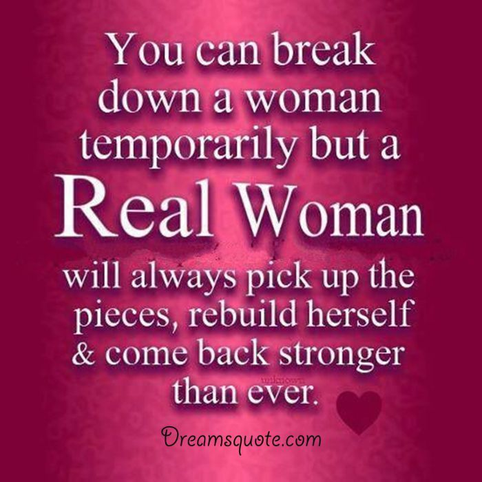 Womens Inspirational Quote Real Woman Will Always Pickup The Pieces Rebuild Herself Come Back Stronger Tha Strong Women Quotes Real Women Powerful Quotes