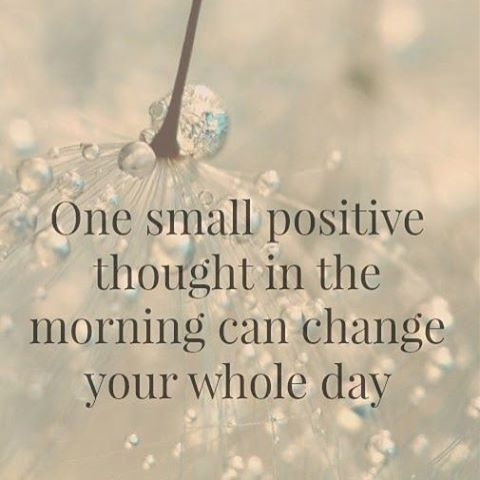"""""""One small positive thought in the morning can change your whole day."""""""