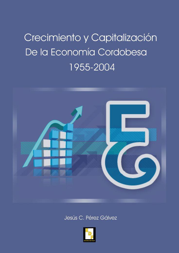#Editorial. Crecimiento y capitalización de la economía cordobesa. 1955-2004. Jesús C. Pérez Gálvez