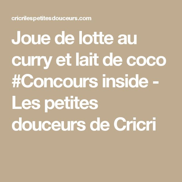 Joue de lotte au curry et lait de coco #Concours inside - Les petites douceurs de Cricri