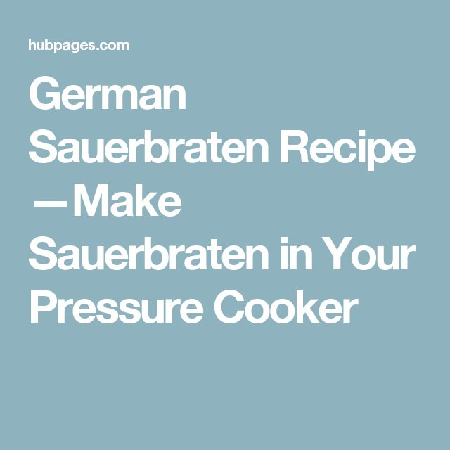 German Sauerbraten Recipe —Make Sauerbraten in Your Pressure Cooker