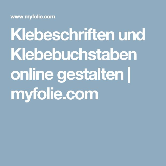 Klebeschriften und Klebebuchstaben online gestalten  | myfolie.com