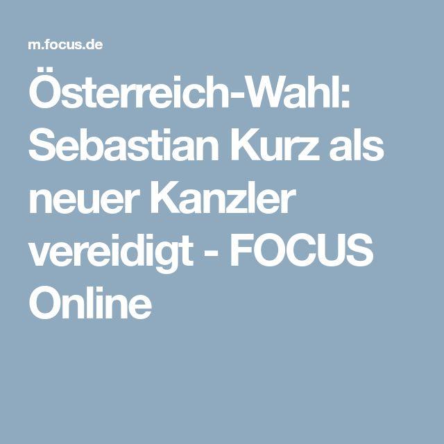 Österreich-Wahl: Sebastian Kurz als neuer Kanzler vereidigt - FOCUS Online