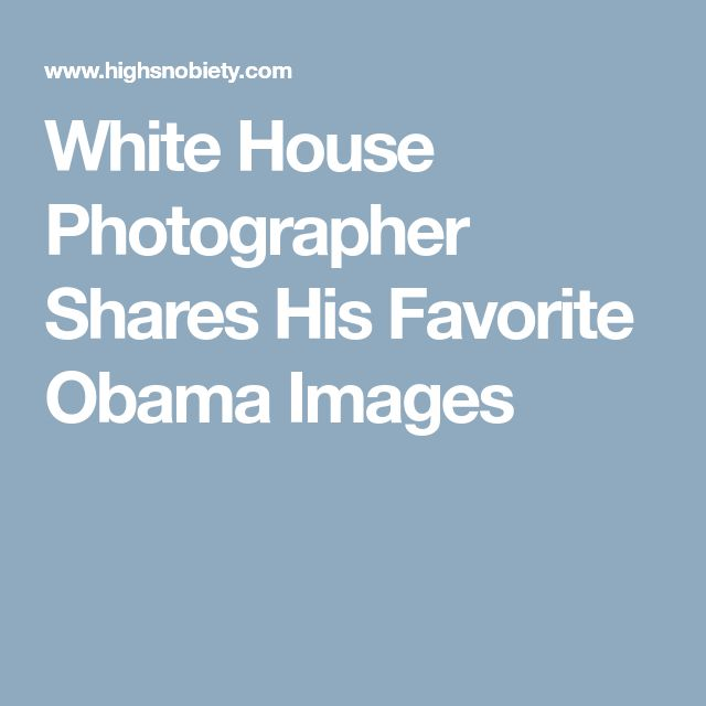 White House Photographer Shares His Favorite Obama Images