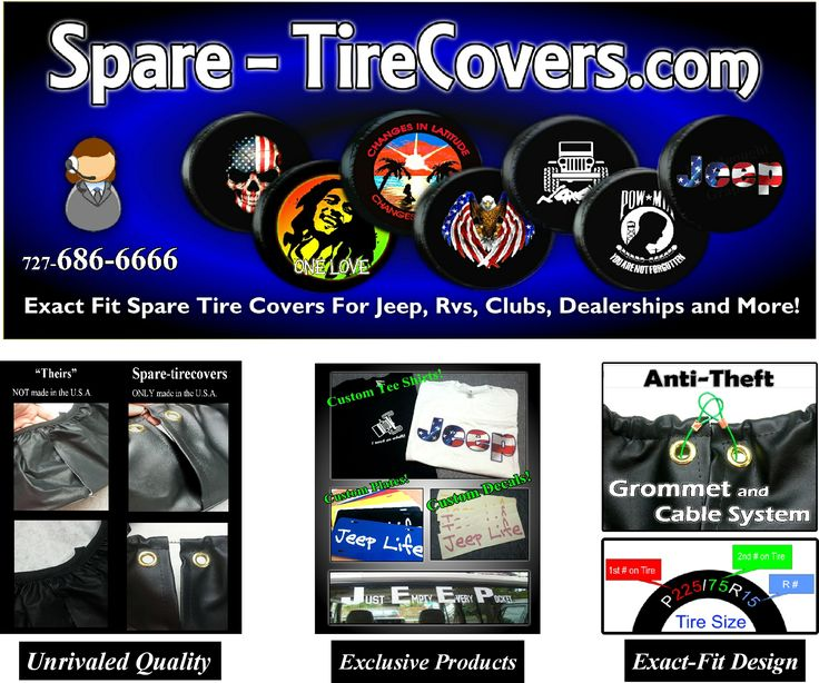 Spare Tire Covers. Exact fit spare tire covers for jeeps. Tire covers for jeeps, jeep wranglers, SUVs, RVs and more! Custom spare tire covers for all applications. Jeep owners, Jeep Dealerships, Jeep Clubs and more. Full color photo quality printing on Heavy Duty marine grade vinyl. full warranty on all tire covers