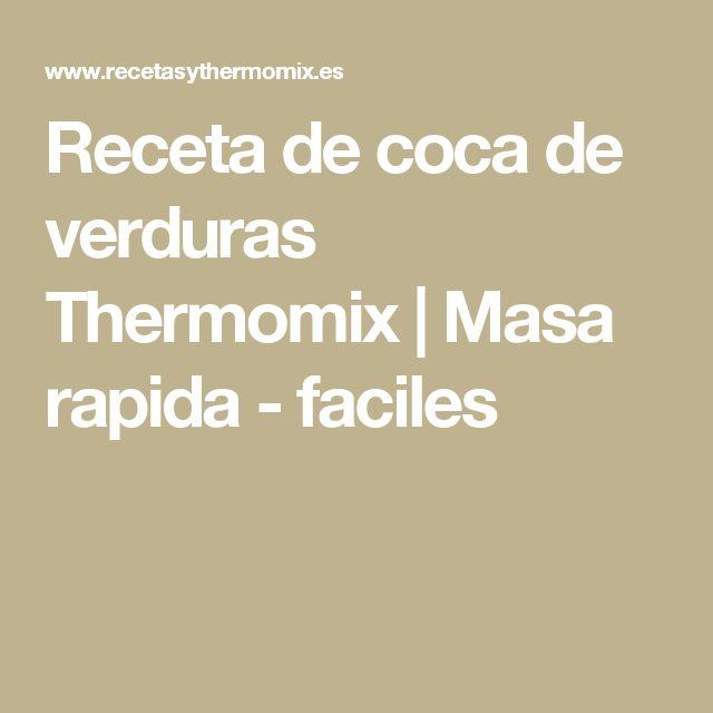 Receta de coca de verduras Thermomix | Masa rapida - faciles