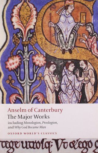 Anselm of Canterbury: The Major Works (Oxford World's Classics) by St. Anselm http://www.amazon.com/dp/019954008X/ref=cm_sw_r_pi_dp_hVS5ub04KD8M6