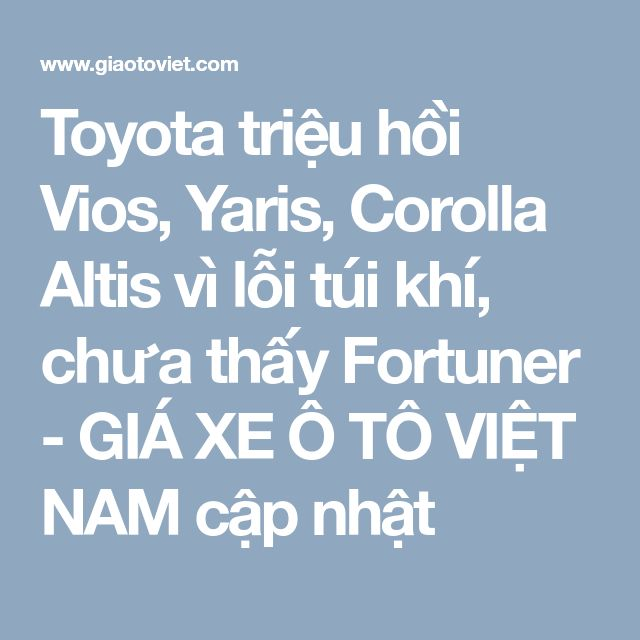 Toyota triệu hồi Vios, Yaris, Corolla Altis vì lỗi túi khí, chưa thấy  Fortuner - GIÁ XE Ô TÔ VIỆT NAM cập nhật